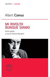 Camus, MI RIVOLTO DUNQUE SIAMO (Elèuthera, 2008)