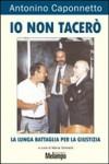 Caponnetto Antonino, Io non tacerò (Melampo , 2010)