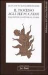 Elena Bonoldi Gattermayer, Processo agli ultimi Catari. Inquisitori, confessori, storie (Jaca Book, 2011)