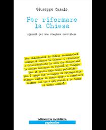 Mons. Giuseppe Casale, Per riformare la Chiesa - Appunti per una stagione conciliare (La Meridiana, 2010)